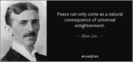 quote-peace-can-only-come-as-a-natural-consequence-of-universal-enlightenment-nikola-tesla-69-48-99